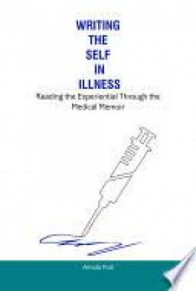 Writing the Self in Illness: Reading the Experiential Through the Medical Memoir