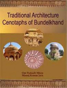 Traditional Architecture Cenotaphs of Bundelkhand