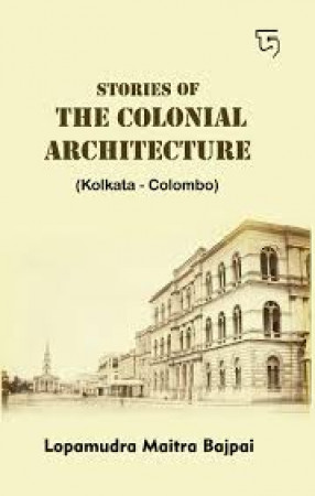 Stories of the Colonial Architecture: Kolkata-Colombo