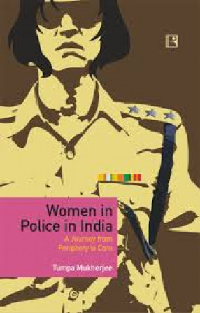 Women in Police in India: A Journey From Periphery to Core