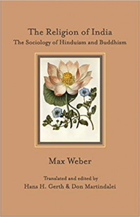 The Religion of India: The Sociology of Hinduism and Buddhism