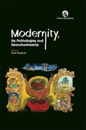Modernity, Its Pathologies and Reenchantments: Essays in Honour of Ashis Nandy