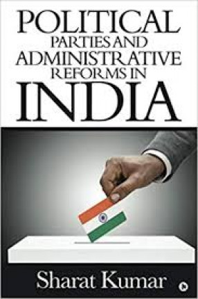 Political Parties and Administrative Reforms in India: At the Centre in the States and in The Local Bodies