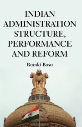 Indian Administration: Structure, Performance and Reform