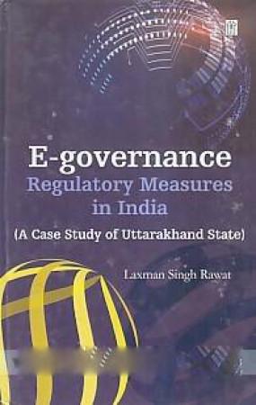 E-Governance Regulatory Measures in India: A Case Study of Uttarakhand State