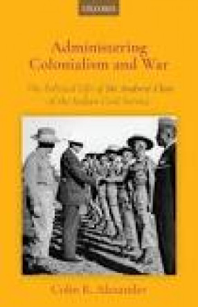 Administering Colonialism and War: The Political Life of Sir Andrew Clow of The Indian Civil Service