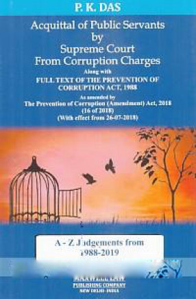 Acquittal of Public Servants by Supreme Court From Corruption Charges: Along with Full Text of the Prevention of Corruption Act, 1988 As Amended by The Prevention of Corruption (Amendment) Act, 2018 (16 of 2018) (With Effect From 26-07-2018)