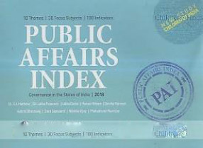 Public Affairs Index: Governance in the States of India, 2018: 10 Themes, 30 Focus Subjects, 100 Indicators