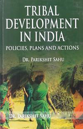 Tribal Development in India: Policies, Plans and Actions