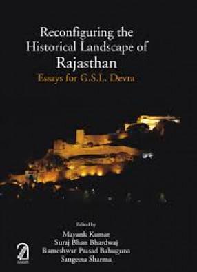 Reconfiguring The Historical Landscape of Rajasthan: Essays for G.S.L. Devra