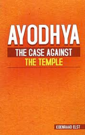 Ayodhya: The Case Against The Temple
