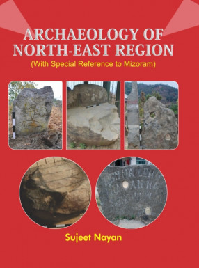 Archaeology of North-East Region (With Special Reference to Mizoram)