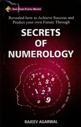Secrets of Numerology- Revealed How to Achieve Success and Predict Your Own Future Through
