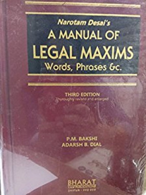 Narotam Desai's A Manual of Legal Maxims, Words, Phrases, &c., Chiefly From Latin: With Notes Specially Referring to The Law in Force in India.