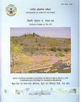 Zinc-Copper Mineralization of Betul Belt, Betul and Chhindwara Districts, Madhya Pradesh = Baitula belta ka Jasta-Tamba Khanijarana, Baitula Tatha Chindavada Jilom, Madhya Pradesa