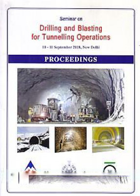 Seminar on Drilling and Blasting For Tunnelling Operations, 10-11 September 2018, New Delhi: Proceedings