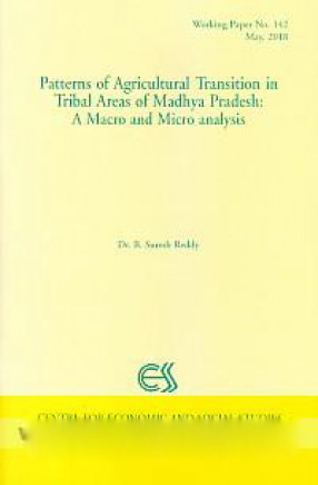 Patterns of Agricultural Transition in Tribal Areas of Madhya Pradesh: A Macro and Micro Analysis