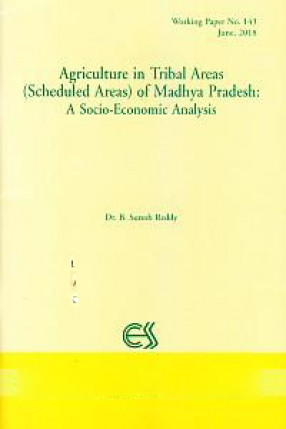 Agriculture in Tribal Areas (Scheduled Areas) of Madhya Pradesh: A Socio-Economic Analysis