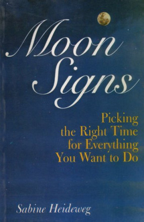 Moon Signs (Picking the Right Time for Everything You Want to Do)
