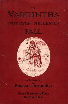 In Vaikuntha Not Even The Leaves Fall: A Treatise on The Bondage of The Jiva