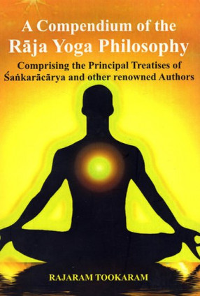 A Compendium of the Raja Yoga Philosophy (Comprising the Principal Treatises of Sankaracarya and Other Renowned Authors)