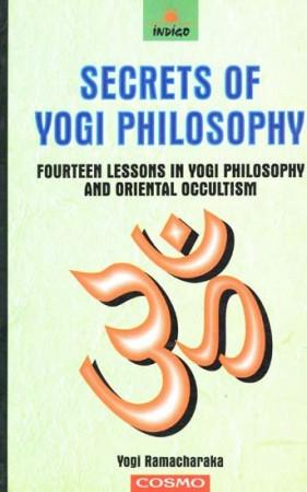 Secrets of Yogi Philosophy (Fourteen Lessons in Yogi Philosophy and Oriental Occultism)