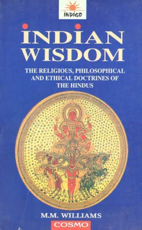Indian Wisdom (The Religious, Philosophical and Ethical Doctrines of the Hindus with A Brief History of the Sanskrit Literature)