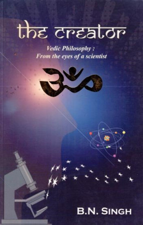The Creator (Vedic Philosophy: From the Eyes of A Scientist)