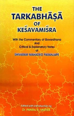 The Tarkabhasa of Kesavamisra (With The Commentary of Goverdhana and Critical & Explanatory Notes of Shivaram Mahadeo Paranjape)