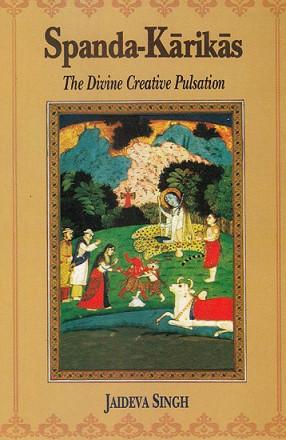 Spanda-Karikas (The Divine Creative Pulsation: The Karikas and the Spanda-Nirnaya)