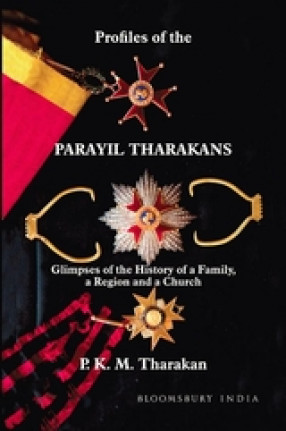 Profiles of The Parayil Tharakans: Glimpses of The History of a Family, a Region and a Church