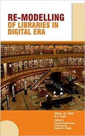 Re-Modelling of Libraries in Digital Era: Festschrift Volume in Honour of Prof. M.T.M. Khan
