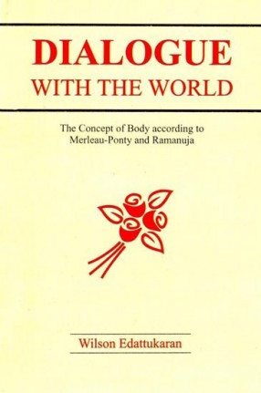 Dialogue With The World (The Concept of Body According to Merleau-Ponty and Ramanuja)