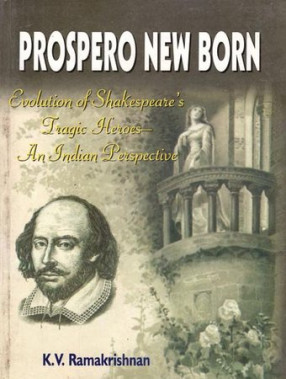 Prospero New Born (Evolution of Shakespeare's Tragic Heroes - An India Perspective)