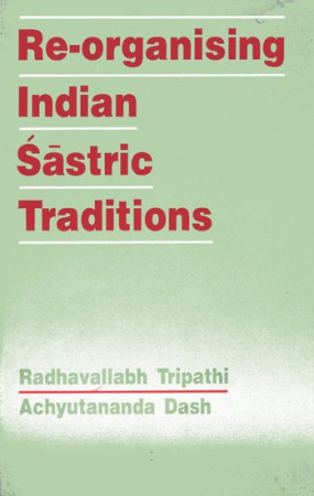 Re-Organising Indian Sastric Traditions