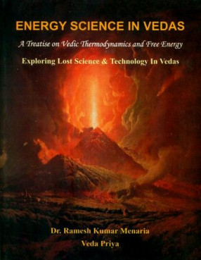 Energy Science in Vedas: A Treatise on Vedic Thermodynamics and Free Energy (Exploring Lost Science and Technology in Vedas)