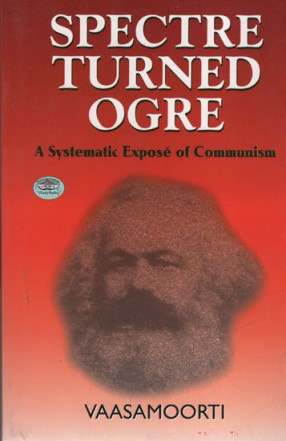 Spectre Turned Ogre (A Systematic Expose of Communism)