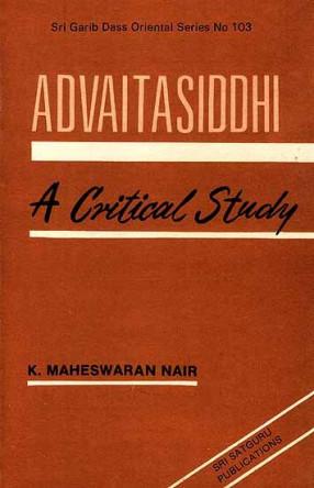 Advaitasiddhi of Madhusudan Saraswati: A Critical Study