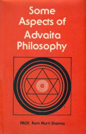 Some Aspects of Advaita Philosophy