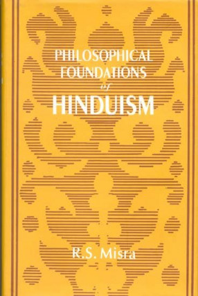 Philosophical Foundations of Hinduism The Veda, the Upanisads and the Bhagavadgita: A Reinterpretation and Critical Appraisal