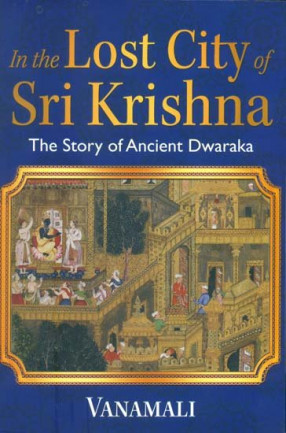 In the Lost City of Sri Krishna - The Story of Ancient Dwaraka