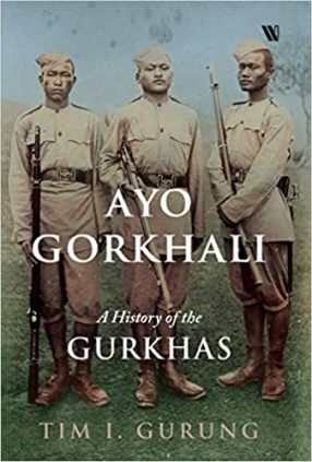 Ayo Gorkhali: A History of the Gurkhas