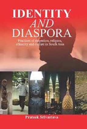 Identity and Diaspora: Practices of Migration, Religion, Ethnicity and Culture in South Asia