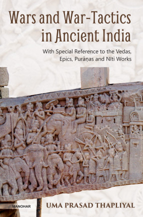 Wars and War-Tactics in Ancient India: With Special Reference to the Vedas, Epics, Puranas and Niti Works