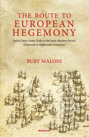 The Route to European Hegemony: India`s Intra-Asian Trade in the Early Modern Period( Sixteenth to Eighteenth Centuries)