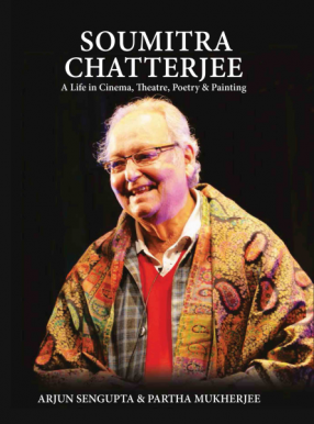 Soumitra Chatterjee: A Life in Cinema, Theatre, Poetry & Painting