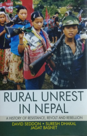 Rural Unrest in Nepal: A History of Resistance, Revolt and Rebellion