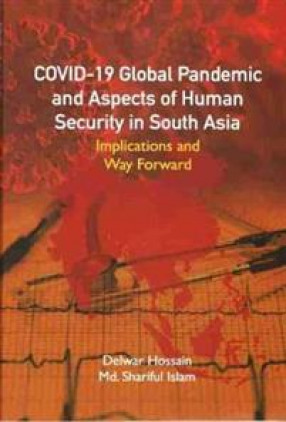 COVID-19: Global Pandemic and Aspects of Human Security in South Asia: Implications and Way Forward
