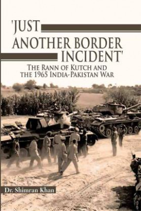'Just Another Border Incident': The Rann of Kutch and The 1965 India-Pakistan War