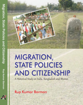 Migration, State Policies and Citizenship: A Historical Study on India, Bangladesh and Bhutan